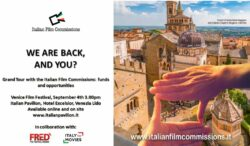 WE ARE BACK, AND YOU? GRAND TOUR WITH THE ITALIAN FILM COMMISSIONS: FUNDS AND OPPORTUNITIES