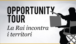 OPPORTUNITY TOUR: La Rai incontra i territori